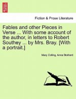 Fables and Other Pieces in Verse ... with Some Account of the Author, in Letters to Robert Southey ... by Mrs. Bray. [With a Portrait.]