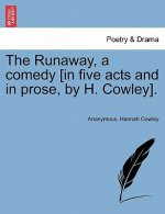 Runaway, a Comedy [In Five Acts and in Prose, by H. Cowley].