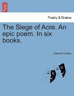 Siege of Acre. an Epic Poem. in Six Books.