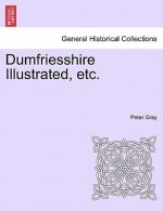 Dumfriesshire Illustrated, Etc.