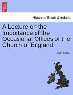 Lecture on the Importance of the Occasional Offices of the Church of England.