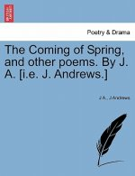The Coming of Spring, and other poems. By J. A. [i.e. J. Andrews.]
