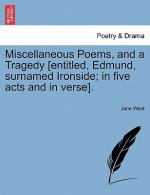 Miscellaneous Poems, and a Tragedy [Entitled, Edmund, Surnamed Ironside; In Five Acts and in Verse].