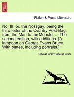 No. III. Or, the Nosegay; Being the Third Letter of the Country Post-Bag, from the Man to the Monster ... the Second Edition, with Additions. [A Lampo