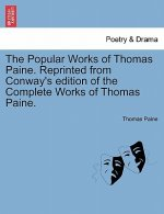 Popular Works of Thomas Paine. Reprinted from Conway's Edition of the Complete Works of Thomas Paine.