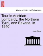 Tour in Austrian Lombardy, the Northern Tyrol, and Bavaria, in 1840.