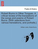 Robert Burns in Other Tongues. A critical review of the translations of the songs and poems of Robert Burns. [With selections from various translation