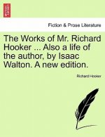 Works of Mr. Richard Hooker ... Also a Life of the Author, by Isaac Walton. a New Edition.