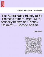 Remarkable History of Sir Thomas Upmore, Bart., M.P., Formerly Known as