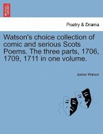 Watson's Choice Collection of Comic and Serious Scots Poems. the Three Parts, 1706, 1709, 1711 in One Volume.