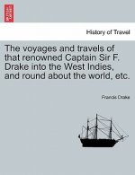 Voyages and Travels of That Renowned Captain Sir F. Drake Into the West Indies, and Round about the World, Etc.