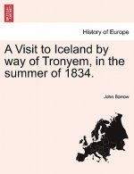 Visit to Iceland by Way of Tronyem, in the Summer of 1834.