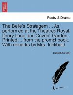 Belle's Stratagem ... as Performed at the Theatres Royal, Drury Lane and Covent Garden. Printed ... from the Prompt Book. with Remarks by Mrs. Inchbal