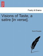 Visions of Taste, a Satire [In Verse].