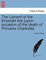 Lament of the Emerald Isle [Upon Occasion of the Death of Princess Charlotte].