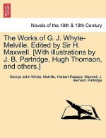 Works of G. J. Whyte-Melville. Edited by Sir H. Maxwell. [With Illustrations by J. B. Partridge, Hugh Thomson, and Others.]
