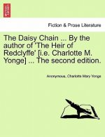 Daisy Chain ... by the Author of 'The Heir of Redclyffe' [I.E. Charlotte M. Yonge] ... the Second Edition.