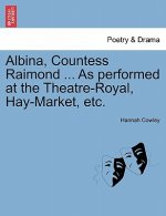 Albina, Countess Raimond ... as Performed at the Theatre-Royal, Hay-Market, Etc.