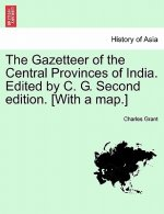 Gazetteer of the Central Provinces of India. Edited by C. G. Second Edition. [With a Map.]