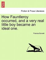 How Fauntleroy Occurred, and a Very Real Little Boy Became an Ideal One.