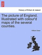Picture of England. Illustrated with Colour'd Maps of the Several Counties.