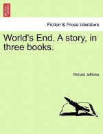 World's End. a Story, in Three Books.