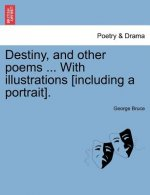 Destiny, and Other Poems ... with Illustrations [Including a Portrait].