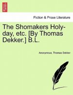 Shomakers Holy-Day, Etc. [By Thomas Dekker.] B.L.