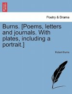 Burns. [Poems, Letters and Journals. with Plates, Including a Portrait.]
