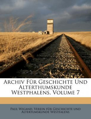 Archiv Für Geschichte Und Alterthumskunde Westphalens, Volume 7