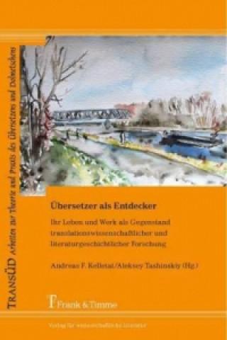 Übersetzer als Entdecker - Ihr Leben und Werk als Gegenstand translationswissenschaftlicher und literaturgeschichtlicher Forschung
