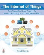 Internet of Things: Do-It-Yourself at Home Projects for Arduino, Raspberry Pi and BeagleBone Black