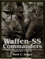 Waffen-SS Commanders: The Army, Corps and Division Leaders of a Legend-Augsberger to Kreutz