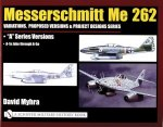 Messerschmitt Me 262: Variations, Pred Versions and Project Designs Series: Me 262