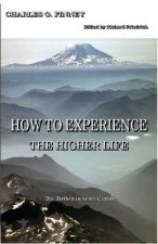 How to Experience the Higher Life.