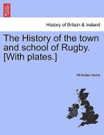 History of the Town and School of Rugby. [With Plates.]