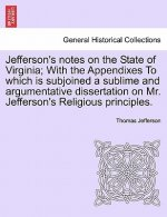 Jefferson's Notes on the State of Virginia; With the Appendixes to Which Is Subjoined a Sublime and Argumentative Dissertation on Mr. Jefferson's Reli