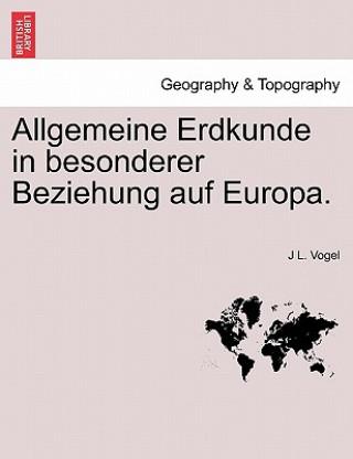 Allgemeine Erdkunde in Besonderer Beziehung Auf Europa.