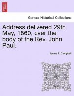 Address Delivered 29th May, 1860, Over the Body of the REV. John Paul.