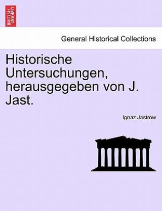 Historische Untersuchungen, Herausgegeben Von J. Jast. Heft IV