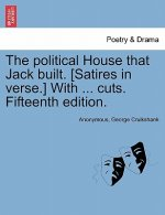 Political House That Jack Built. [Satires in Verse.] with ... Cuts. Fifteenth Edition.