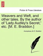 Weavers and Weft, and Other Tales. by the Author of 'Lady Audley's Secret, ' Etc. [M. E. Braddon.]