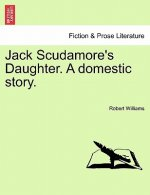 Jack Scudamore's Daughter. a Domestic Story. Vol. I