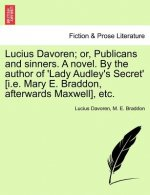 Lucius Davoren; Or, Publicans and Sinners. a Novel. by the Author of 'Lady Audley's Secret' [I.E. Mary E. Braddon, Afterwards Maxwell], Etc.