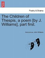 Children of Thespis, a Poem [By J. Williams], Part First.