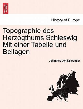 Topographie Des Herzogthums Schleswig Mit Einer Tabelle Und Beilagen. Erster Theil