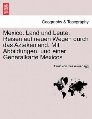 Mexico. Land Und Leute. Reisen Auf Neuen Wegen Durch Das Aztekenland. Mit Abbildungen, Und Einer Generalkarte Mexicos