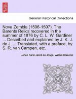 Nova Zembla (1596-1597). the Barents Relics Recovered in the Summer of 1876 by C. L. W. Gardiner ... Described and Explained by J. K. J. de J. ... Tra