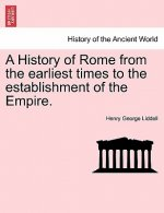 History of Rome from the Earliest Times to the Establishment of the Empire.