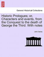 Historic Prologues; Or, Characters and Events, from the Conquest to the Death of George the Third. with Notes